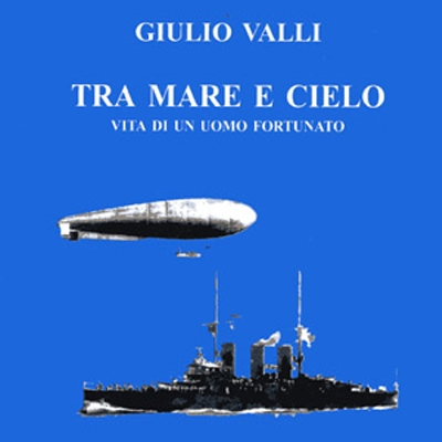 G. Valli, <i>Tra mare e cielo. Vita di un uomo fortunato</i>